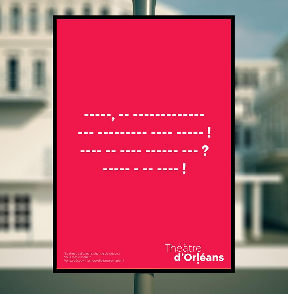 Déclinaison du logo créer pour le théâtre national de la ville d'Orléans , sur des affiches misent en situation dans la rue, celle çi joue avec les caractères de ponctuations, pour ne garder que l'émotion d'une phrase, ce graphisme a été créée par l'agence des monstres à Orléans.
